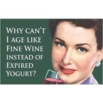 Age Like Fine Wine Instead of Yoghurt - Funny Magnet