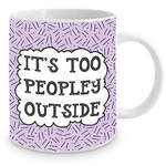 It's Too Peopley Outside - Coffee Mug