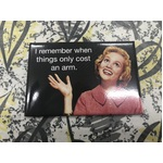 I Remember When Things Only Cost An Arm - Funny Fridge Magnet - Retro Humour